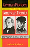 German Pioneers on the American Frontier: The Wagners in Texas and Illinois