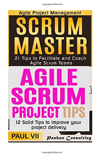 Scrum Master: 21 Tips to Coach and Facilitate & 12 Solid Tips for Project Delivery (scrum master, scrum, agile development, agile software development)