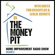 The Money Pit, Vol. 5: With Hosts Tom Kraeutler & Leslie Segrete Radio/TV Program by Tom Kraeutler, Leslie Segrete Narrated by Tom Kraeutler, Leslie Segrete