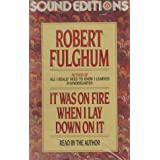 It Was on Fire When I Lay Down on It (Audio Cassette) ~ Robert Fulghum