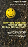 Happy Like Murderers: The True Story of Fred and Rosemary West Gordon Burn