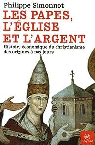 Les papes, l'Eglise et l'argent : Histoire �conomique du christianisme des origines � nos jours par Philippe Simonnot