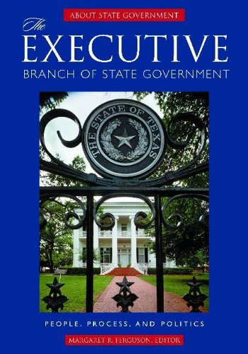 The Executive Branch of State Government: People, Process, and Politics (ABC-Clio's about State Government)