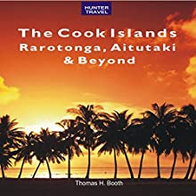 The Cook Islands: Rarotonga, Aitutaki & Beyond: Travel Adventures (       UNABRIDGED) by Thomas Booth Narrated by Scott Servheen