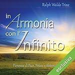 In Armonia con l'Infinito: Pienezza di Pace, Potere e Abbondanza | Ralph Waldo Trine