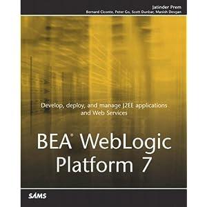 BEA WebLogic Platform 7 Bernard Ciconte, Jatinder Prem, Manish Devgan, Peter Go, Scott Dunbar