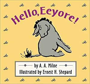 Hello, Eeyore! (Cloth and Board Book) A. A. Milne and Ernest H. Shepard