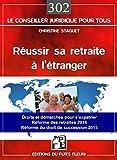 Réussir sa retraite à l'étranger... De A à Z : Droits et démarches pour s'expatrier... Réforme des retraites 2014. Réforme du droit de succession 2015