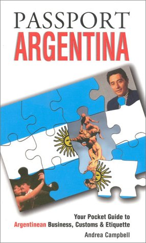 Passport Argentina: Your Pocket Guide to Argentine Business, Customs & Etiquette (Passport to the World) (Passport to the Worls)