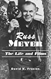 Russ Meyer-The Life and Films: A Biography and a Comprehensive, Illustrated and Annotated Filmography and Bibliography (0786404728) by Frasier, David K.