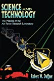 img - for Science and Technology - The Making of the Air Force Research Laboratory book / textbook / text book