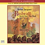 Redwall: Book One: The Wall (       UNABRIDGED) by Brian Jacques Narrated by Brian Jacques
