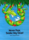 img - for Never Fear, Snake My Dear! book / textbook / text book