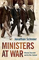 Ministers at War: Winston Churchill and his War Cabinet