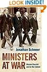 Ministers at War: Winston Churchill a...
