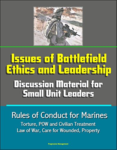 Issues of Battlefield Ethics and Leadership: Discussion Material for Small Unit Leaders, Rules of Conduct for Marines - Torture, POW and Civilian Treatment, Law of War, Care for Wounded, Property (Progressive Care Unit compare prices)