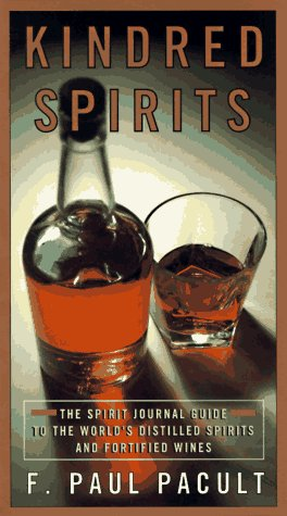 Kindred Spirits: The Spirit Journal Guide to the World's Distilled Spritis and Fortified Wines