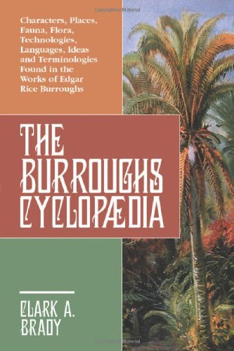 The Burroughs Encyclopaedia: Characters, Places, Fauna, Flora, Technologies, Languages, Ideas and Terminologies Found in the Works of Edgar Rice Burroughs PDF