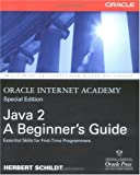 Oracle Internet Academy, Java 2: A Beginner's Guide (0072225130) by Schildt, Herbert