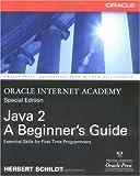Oracle Internet Academy, Java 2: A Beginner's Guide (0072225130) by Schildt, Herbert