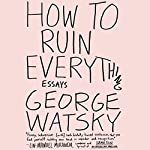 How to Ruin Everything: Essays | George Watsky