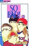 SO BAD!(2) (フラワーコミックス)