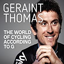 The World of Cycling According to G Audiobook by Geraint Thomas Narrated by Tom Blumberg