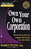 Own Your Own Corporation: Why the Rich Own Their Own Companies and Everyone Else Works for Them (Rich Dad's Advisors) (0446678619) by Garrett Sutton
