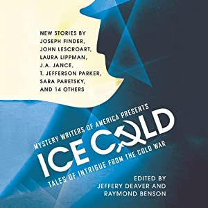 Mystery Writers of America Presents Ice Cold: Tales of Intrigue from the Cold War | [Mystery Writers of America, Jeffery Deaver (editor), Raymond Benson (editor)]