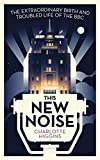 This New Noise: The Extraordinary Birth and Troubled Life of the BBC (English Edition)