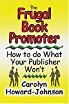 The Frugal Book Promoter: How To Do What Your Publisher Won't (How To Do It Frugally Series of Books)