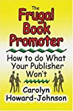 img - for The Frugal Book Promoter: How To Do What Your Publisher Won't book / textbook / text book