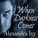 When Darkness Comes: Guardians of Eternity, Book 1 (       UNABRIDGED) by Alexandra Ivy Narrated by Arika Rapson