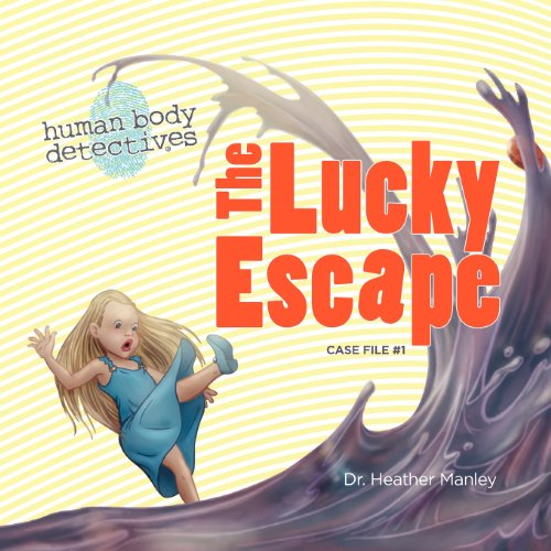 The Lucky Escape: An Imaginative Journey Through The Digestive System (Human Body Detectives)