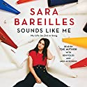 Sounds Like Me: My Life (So Far) in Song Audiobook by Sara Bareilles Narrated by Sara Bareilles, Ben Folds, Jack Antonoff