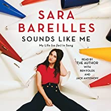 Sounds Like Me: My Life (So Far) in Song (       UNABRIDGED) by Sara Bareilles Narrated by Sara Bareilles, Ben Folds, Jack Antonoff