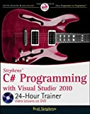 Stephens' C# Programming with Visual Studio 2010 24-Hour Trainer