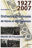 echange, troc Brigot Daniel - Orchestre d'Harmonie de Vaires et des cheminots : Histoire de l'association 1927-2007