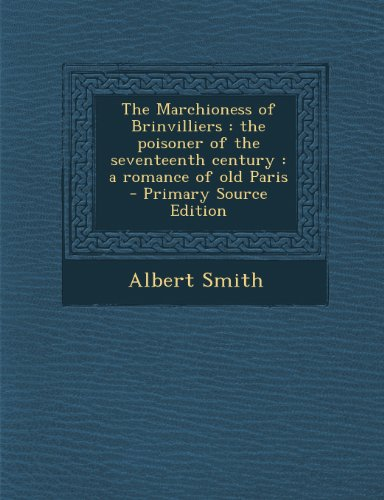 Marchioness of Brinvilliers: The Poisoner of the Seventeenth Century: A Romance of Old Paris