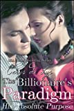 The Billionaire's Paradigm: His Absolute Purpose (A Contemporary Romance Novel)