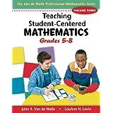 Teaching Student-Centered Mathematics: Grades 5-8, Vol. 3 ~ John A. Van de Walle