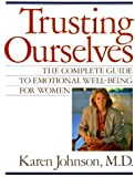 Trusting Ourselves: The Complete Guide to Emotional Well-Being for Women (0871134470) by Karen Johnson