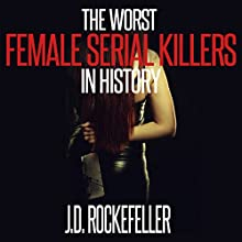 The Worst Female Serial Killers in History (J.D. Rockefeller's Book Club) Audiobook by J.D. Rockefeller Narrated by Michael Hatak