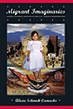 Migrant Imaginaries: Latino Cultural Politics in the U.S.-Mexico Borderlands (Nation of Nations)