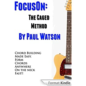 How To Build Guitar Chords For Beginners Using The Caged System (Focus On How To Play The Guitar) (English Edition)