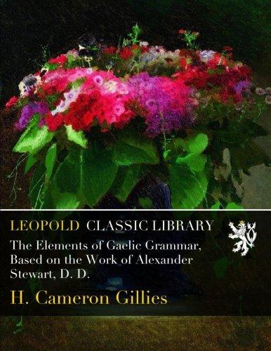 The Elements of Gaelic Grammar, Based on the Work of Alexander Stewart, D. D. PDF