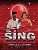 How to Sing: The Complete Guide to Singing, Performing and Recording