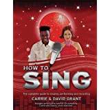 How to Sing: The Complete Guide to Singing, Performing and Recordingby Carrie Grant