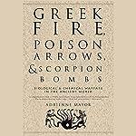 Greek Fire, Poison Arrows, & Scorpion Bombs | Adrienne Mayor