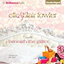 Beneath the Glitter (       UNABRIDGED) by Elle Fowler, Blair Fowler Narrated by Kate Rudd
